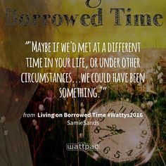 """""""""""Maybe if we'd met at a different time in your life, or under other circumstances...we could have been something."""""""" - from Living on Borrowed Time #Wattys2016 (on Wattpad) https://www.wattpad.com/284869639?utm_source=ios&utm_medium=pinterest&utm_content=share_quote&wp_page=quote&wp_uname=SamieSands&wp_originator=UMHF0nyUmmfpn%2FFYiNYHBGuw%2F5bH0lUGWfMGSEL90l%2BCTF23uP9khKR%2BYWAY7jxyPnZHeG09k5hlLfgFNd8M1LK5FgYazlRI0tWkvPTbpA%2FgTdyDdS3rS0WrCGRwfiKM #quote #wattpad"""