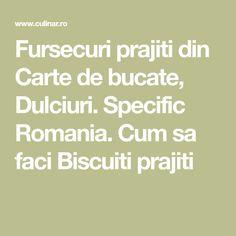 Fursecuri prajiti din Carte de bucate, Dulciuri. Specific Romania. Cum sa faci Biscuiti prajiti Biscuit, Math Equations, Cookie Favors, Cookie, Biscuits, Crackers, Cookies, Cake