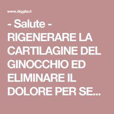 - Salute - RIGENERARE LA CARTILAGINE DEL GINOCCHIO ED ELIMINARE IL DOLORE PER SEMPRE, IN UN SOLO GIORNO (Cartilagine Del Ginocchio)