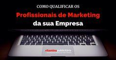 Como Qualificar os Profissionais de Marketing da sua Empresa