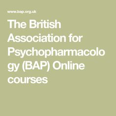 The British Association for Psychopharmacology (BAP) Online courses