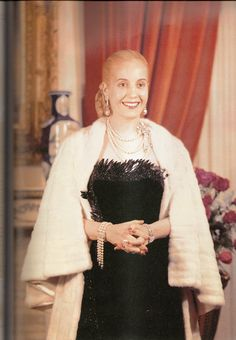 Eva Peron came from nothing and became the most admired woman in Argentina.  Even after death, she so frightened her enemies that her corpse was moved and hiden many times before it finally came home again to Argentina.