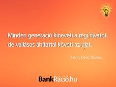Minden generáció kineveti a régi divatot, de vallásos áhítattal követi az újat. - Henry David Thoreau, www.bankracio.hu idézet
