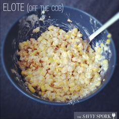 Elote, or Mexican Corn on the Cob, off the cob! (on & off the cob recipe; and tip: try it with grilled corn!)