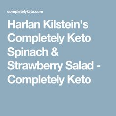 Harlan Kilstein's Completely Keto Spinach & Strawberry Salad - Completely Keto
