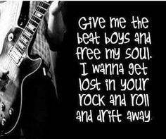 Give me the beat boys and free my soul. I wanna get lost in your rock n roll and drift away