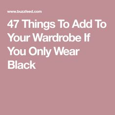 47 Things To Add To Your Wardrobe If You Only Wear Black