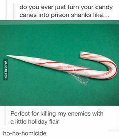 """""""ho-ho-homicide"""" LMAO  I was just talking about getting shanked with a candy cane today with another officer."""