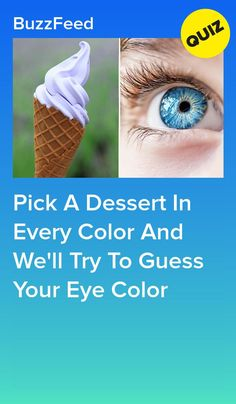 Choose a dessert of any color and we will try to guess your eye color