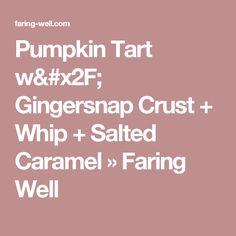 Pumpkin Tart w/ Gingersnap Crust + Whip + Salted Caramel » Faring Well