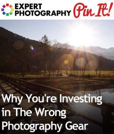Why Youre Investing in The Wrong Photography Gear
