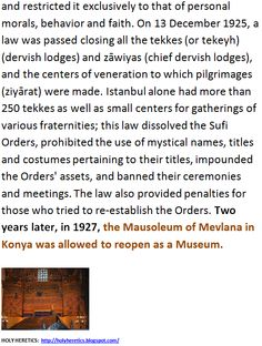 With the foundation of the modern, secular Republic of Turkey, Mustafa Kemal Atatürk removed religion from the sphere of public policy. in 1927, the Mausoleum of Mevlana in Konya was allowed to reopen as a Museum. -2.GIF