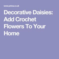 Decorative Daisies: Add Crochet Flowers To Your Home