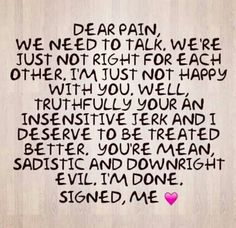 """""""Dear"""" pain: just go away. Now. What's that? Yeah, I know: time to wake up and face another day of severe chronic intractable pain. Thanks."""