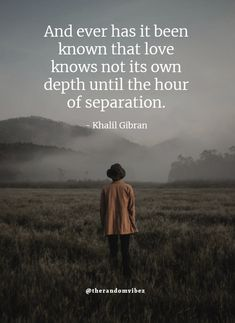 The only way to realize the depth and importance of love is until and unless it faces separation. Love Pain Quotes, Real Love Quotes, True Quotes, Best Quotes, Freedom Quotes, Reality Quotes, Emotional Pain Quotes, Separation Quotes, Khalil Gibran Quotes