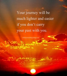 """""""Your journey will be much lighter and easier if you don't carry your past with you."""" Created and posted by onlinecounsellingcollege.com"""