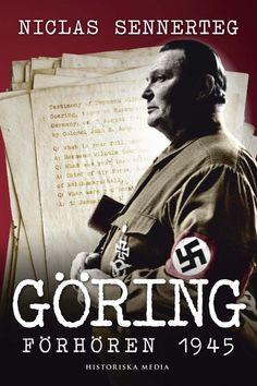 Göring: Förhören 1945 av Niclas Sennerteg. Från Historiska Media.