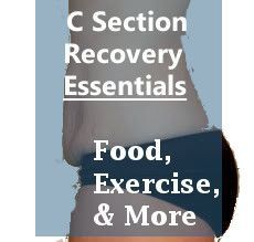 C Section Recovery Essentials - A good combination of the right tools, food, and exercise can speed up your recovery by several times!