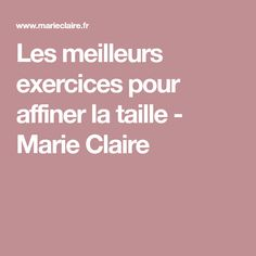 Les meilleurs exercices pour affiner la taille - Marie Claire Marie Claire, Greens Recipe, Body Shapes, It Works, Health Fitness, Skin Care, Workout, Motivation, Sports