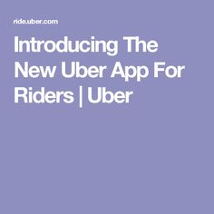 Introducing The New Uber App For Riders   Uber