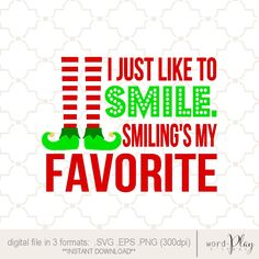 I just like to smile...ELF quote / Instant download in 3 formats: SVG PNG or EPS file / usable on Cricut and Silhouette cutting machines / perfect for scrapbooking or vinyl crafts.