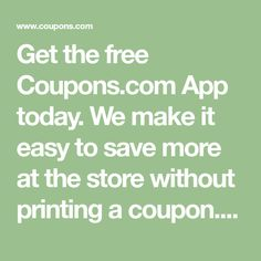 Get the free Coupons.com App today. We make it easy to save more at the store without printing a coupon. Grocery Coupons, Store Loyalty Cards, Convenient Savings.
