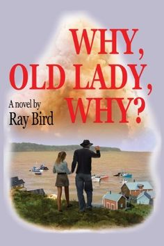 Why, Old Lady, Why? by Ray Bird, http://www.amazon.com/dp/B009LD3NOW/ref=cm_sw_r_pi_dp_0gOBqb0FN4KH5