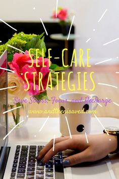 Self-care strategies that will keep you unstressed, energized, focused and ready to take on whatever task is ahead!!!