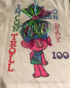 "100 days of school! ""In con-TROLL on day Trolls 2017 poppy Troll - 4 100 Days Of School Project Kindergartens, 100 Day Of School Project, School Fun, School Projects, 100 Day Shirt Ideas, Kindergarten Units, First Day Of School Activities, Cute School Supplies, School Shirts"