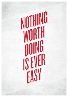 Nothing Worth Doing Is Ever Easy. #inspiration