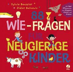 88 Wie-Fragen für neugierige Kinder von Didier Balicevic, http://www.amazon.de/dp/3414821451/ref=cm_sw_r_pi_dp_qxPtrb0C71PQ1