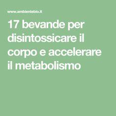 17 bevande per disintossicare il corpo e accelerare il metabolismo