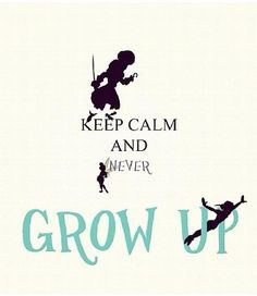 Keep Calm and Never Grow Up - 8 x 10 inch print - Peter Pan Keep Calm Quotes, Me Quotes, Quick Quotes, Peter Pan Neverland, Finding Neverland, Peter Pan And Tinkerbell, My Sun And Stars, Never Grow Up, Disney Quotes