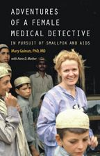 Adventures of a Female Medical Detective: In Pursuit of Smallpox and AIDS by Dr. Mary Guinan with Anne Mather (MA '74). The book will be published 01 May with Johns Hopkins University Press. Something of a ghost-writer for this project, Anne helps Dr. Guinan relay her life and legacy as one of the CDC's EIS officers in the mid 70s.