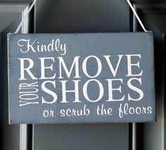 Kindly Remove Your Shoes or scrub the floors door hanger - wood sign - custom color on Etsy, $15.00