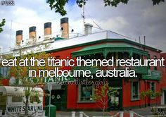 Titanic Restaurant in Melbourne, Australia, umm this WILL happen! Bucket List For Girls, Bucket List Before I Die, Melbourne Australia, Australia Travel, Visit Australia, The Places Youll Go, Places To Go, Victoria, Life List