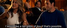 I would like a tall glass of you, if that's possible.