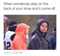 This is how a lost many shoes in school. Then attempted to throw them at the person but my shoe it to good for that