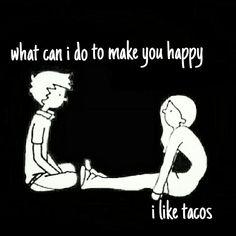 Tacos make me happy Funny Quotes, Funny Memes, Hilarious, Life Quotes, Make Me Happy, Are You Happy, Lets Taco Bout It, Taco Humor, Taco Puns