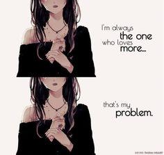 Sono sempre colei che ama di più... questo è il mio problema
