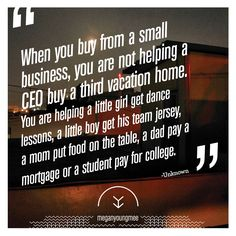 Support Small Business Quote. Next time a client doesn't understand why they should buy carpet, furniture, tile etc from ME!