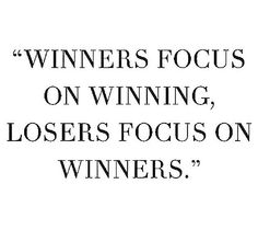 'Winners focus on winning, losers focus on winners'