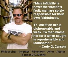 Right on Cody!  The problem is with the cheater(s), not the faithful spouse. Ugh!