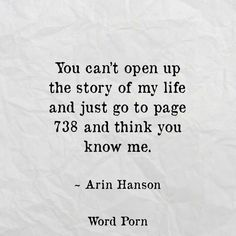 You can't open up the story of my life and just go to page 738 and think you know me.