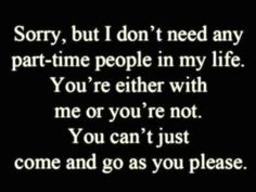 I don't need part-time people in my life.