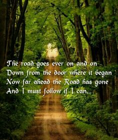 The road goes ever on and on... ~J R R Tolkien