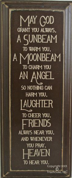 """This beautiful and uplifting sign would be a great addition to anyones home. The words are so meaningful they just make you smile and put you at peace.May God Grant you always,A Sunbeam to warm you, A Moonbeam to charm you, An Angel so nothing can harm you, Laughter to cheer you, Friends always near you, and whenever you pray, Heaven to hear you.Size: 8""""x 18""""Signs are primitive and imperfections in wood and paint are part of their beauty."""