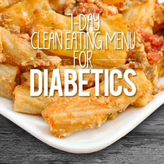 7 Day Clean Eating Menu for Diabetics- some good ideas but we would need to eliminate dairy and increase protein to process more carbs during higher level training periods.