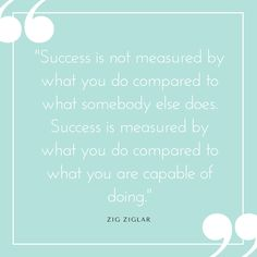 success-is-not-measured-by-what-you-do-compared-to-what-somebody-else-does-success-is-measured-by-what-you-do-compared-to-what-you-are-capable-of-doing
