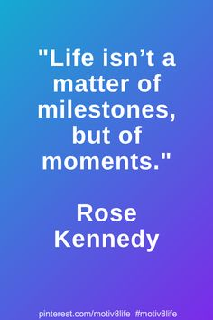 Motivational quote for life about positivity Life isn't a matter of milestones, but of moments. Positive Quotes For Life Motivation, Motivational Quotes For Life, Inspiring Quotes About Life, Positive Life, Life Quotes, Inspirational Quotes, Rose Kennedy, Positivity, In This Moment